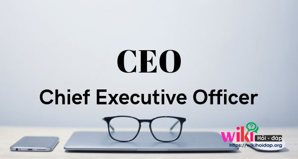 CEO (Chief Executive Officer) là gì?