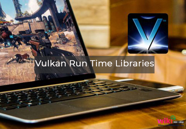 Vulkan Run Time Libraries là gì?